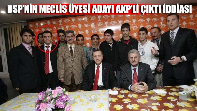 DSP'nin meclis üyesi adayı AKP'li çıktı iddiası