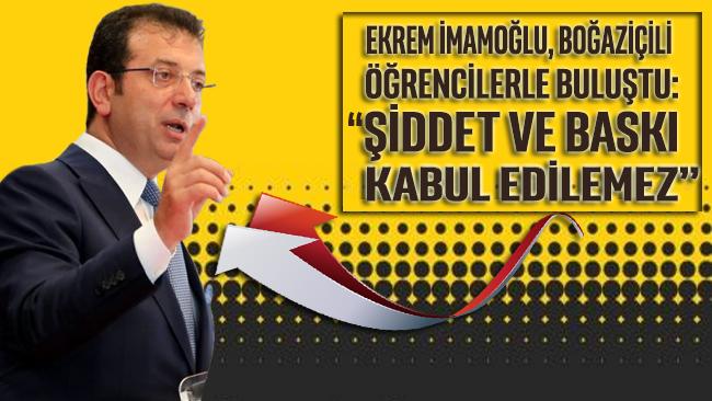 """Ekrem İmamoğlu Boğaziçili öğrencilerle buluştu: """"Şiddet ve baskı kabul edilemez"""""""