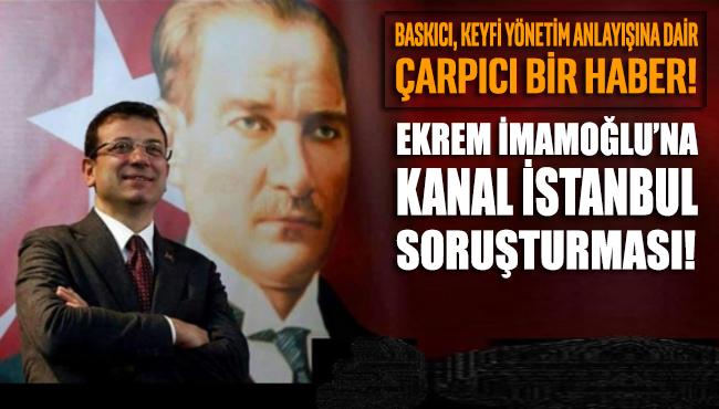Ekrem İmamoğlu'na 'Kanal İstanbul' soruşturması!