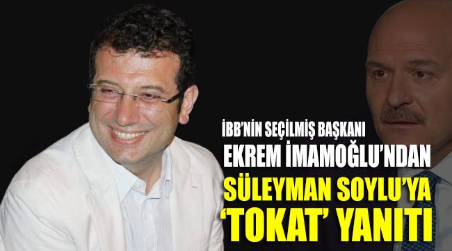 Ekrem İmamoğlu'ndan Süleyman Soylu'ya 'tokat' yanıtı