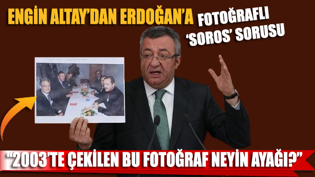 Engin Altay'dan Erdoğan fotoğrafıyla 'Soros' sorusu