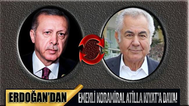 Erdoğan, emekli koramiral Atilla Kıyat'tan şikayetçi oldu