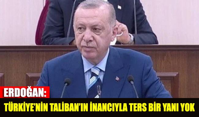 Erdoğan: Türkiye'nin Taliban'ın inancıyla ters bir yanı yok