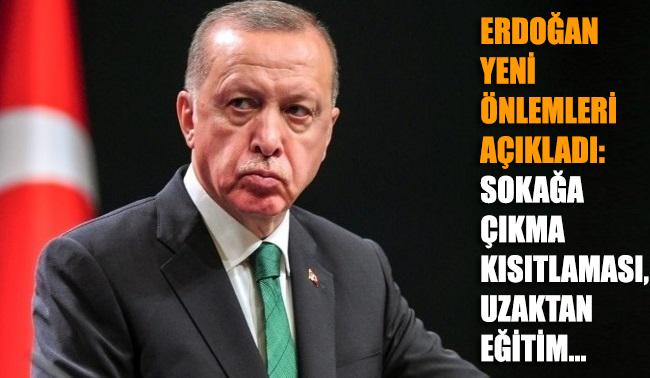 Erdoğan yeni önlemleri açıkladı: Sokağa çıkma kısıtlaması, uzaktan eğitim…