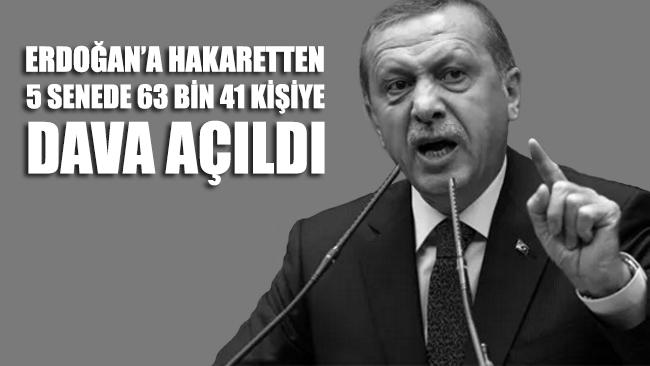 """""""Erdoğan'a hakaretten 5 senede 63 bin 41 kişiye dava açıldı"""""""