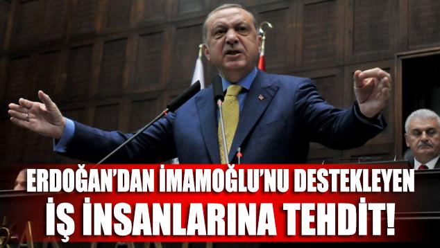 Erdoğan'dan İmamoğlu'nu destekleyen iş insanlarına tehdit!