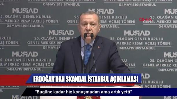 Erdoğan'dan MÜSİAD Genel Kurulu'nda 'SKANDAL' İstanbul açıklaması
