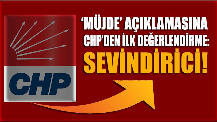 Erdoğan'ın açıklamasına CHP'den ilk değerlendirme: Sevindirici!