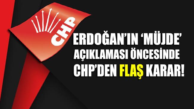 Erdoğan'ın 'müjde' açıklaması öncesi CHP'den flaş karar!