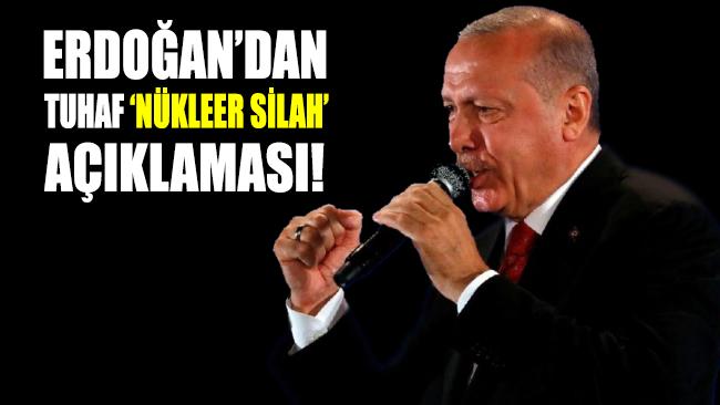 Erdoğan'ın nükleer silah ile ilgili sözleri bomba etkisi yarattı