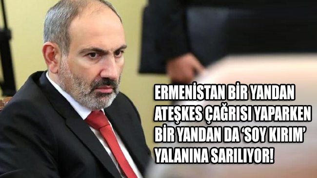 Ermenistan'dan ateşkes çağrısı ve Türkiye'ye yönelik çirkin iftira!