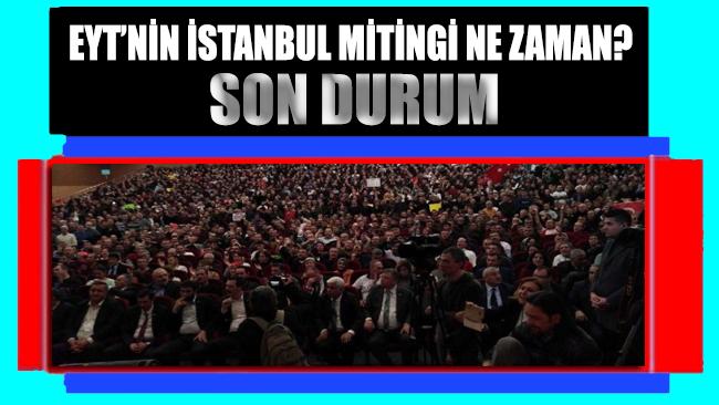 EYT'lilerin İstanbul mitingi ne zaman? İşte emeklilikte yaşa takılanlarda son durum…