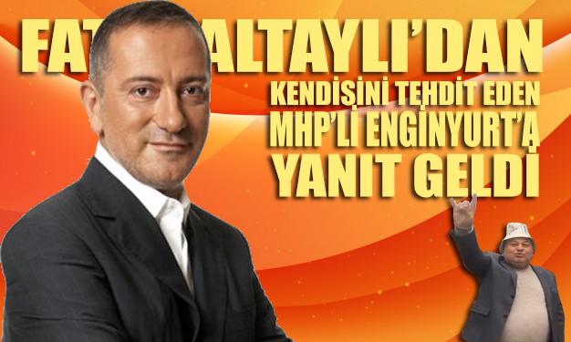Fatih Altaylı'dan kendisini tehdit eden MHP'li Enginyurt'a yanıt geldi