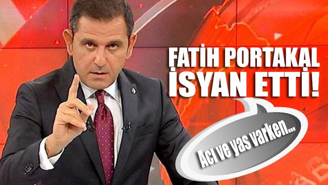 Fatih Portakal isyan etti: Acı ve yas varken