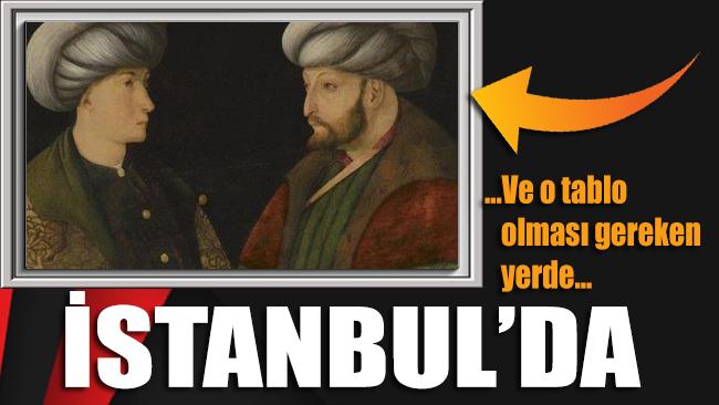 'Fatih Tablosu' nihayet İstanbul'a ulaştı