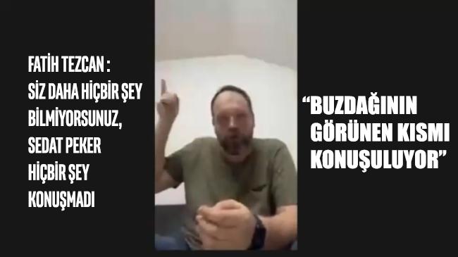 Fatih Tezcan: Siz daha hiçbir şey bilmiyorsunuz, Sedat Peker hiçbir şey konuşmadı