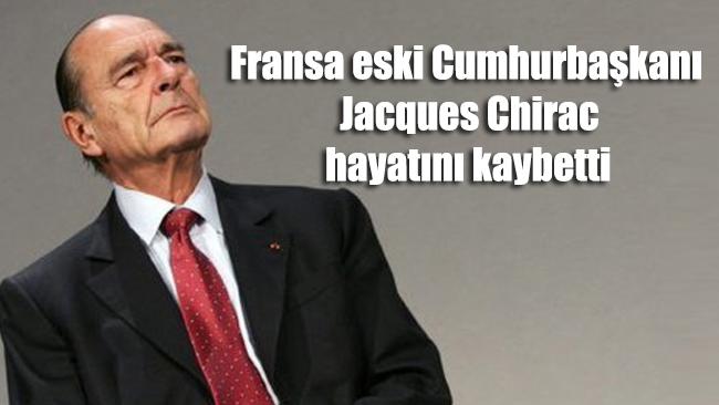 Fransa eski Cumhurbaşkanı Jacques Chirac hayatını kaybetti