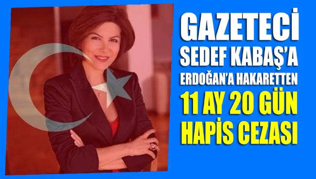 Gazeteci Sedef Kabaş 'Erdoğan'a hakaretten' hapis cezası aldı