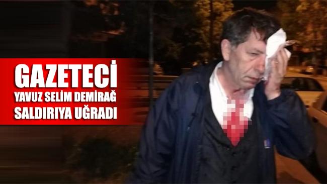 Gazeteci Yavuz Selim Demirağ'a evinin önünde kalleş saldırı!