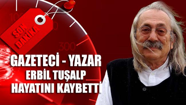 Gazeteci – Yazar Erbil Tuşalp hayatını kaybetti