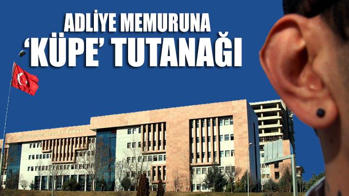 Gaziantep'te Adliye memuruna 'küpe' tutanağı