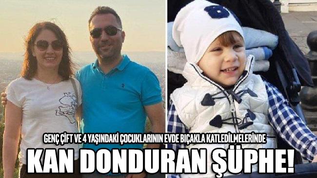 Genç çift ve 4 yaşındaki çocuklarının vahşice öldürülmesinde kan donduran şüphe