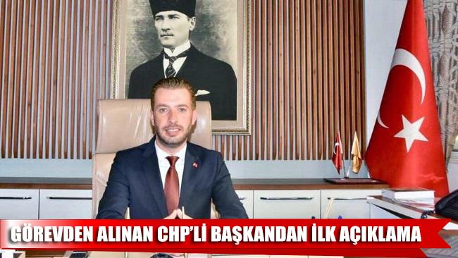 Görevden alınan CHP'li başkandan ilk açıklama!