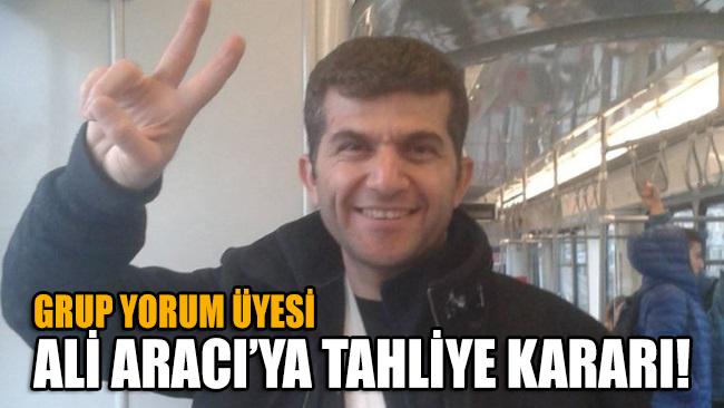 Grup Yorum üyesi Ali Aracı'ya tahliye kararı!