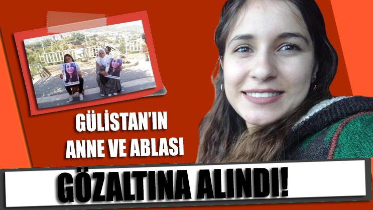 Gülistan Doku'nun anne ve ablası gözaltına alındı