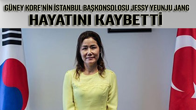Güney Kore'nin İstanbul Başkonsolosu Jessy Yeunju Jang hayatını kaybetti