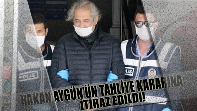 Hakan Aygün'ün tahliye kararına itiraz edildi
