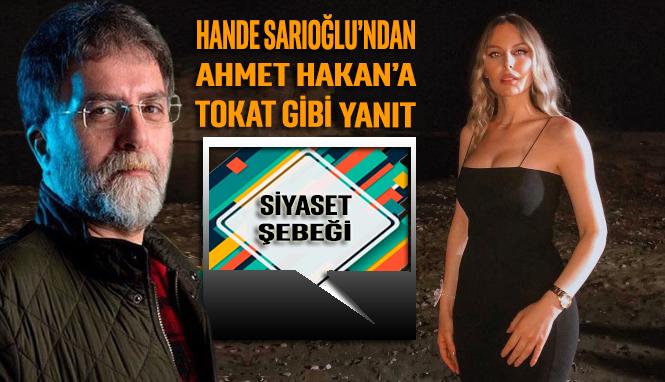 Hande Sarıoğlu'ndan Ahmet Hakan'a tokat gibi yanıt: Siyaset şebeği