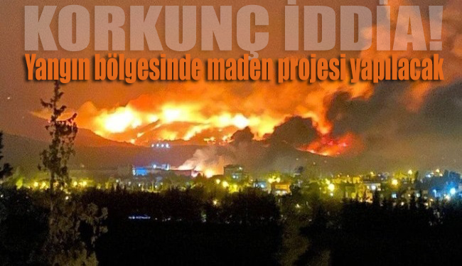 Hatay'da yerleşim yerlerini etkileyen yangının bulunduğu bölgede maden projesi yapılacak