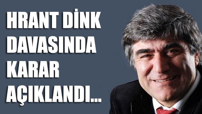 Hrant Dink davasında karar açıklandı…