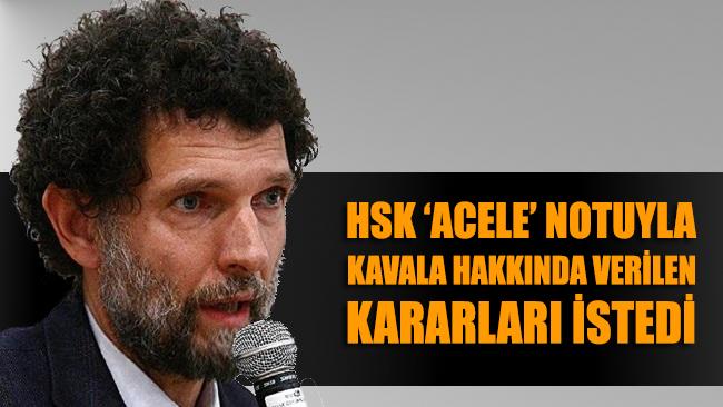 HSK 'Acele' notuyla Kavala hakkında verilen kararları istedi