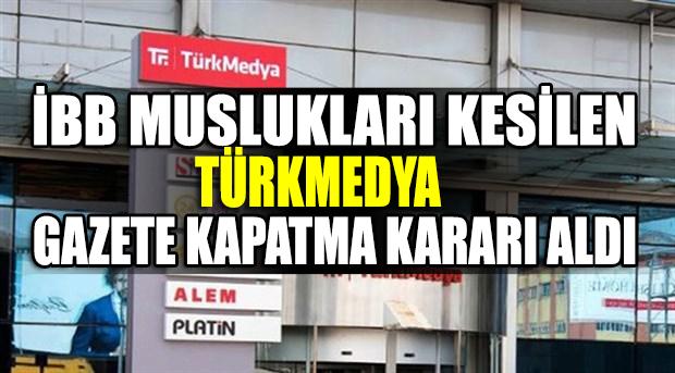 İBB musluğu kesilen TürkMedya'da kriz hat safhada: Gazete kapatma kararı