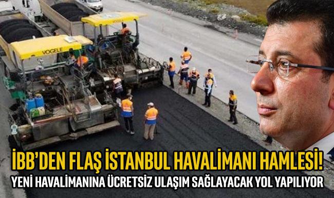İBB'den İstanbul Havalimanı hamlesi… Ücretsiz yol yapılıyor
