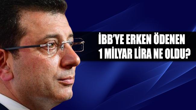 İBB'ye erken ödenen 1 milyar Lira ne oldu?