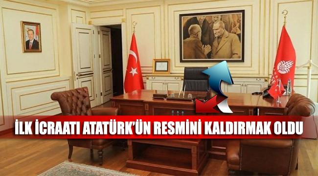 İBB'ye kayyum olarak atandı, gelir gelmez ilk icraatı Atatürk'ün resmini kaldırmak oldu