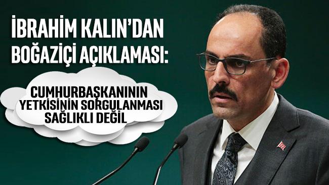 İbrahim Kalın'dan 'Boğaziçi' açıklaması: Cumhurbaşkanının yetkisinin sorgulanması sağlıklı değil