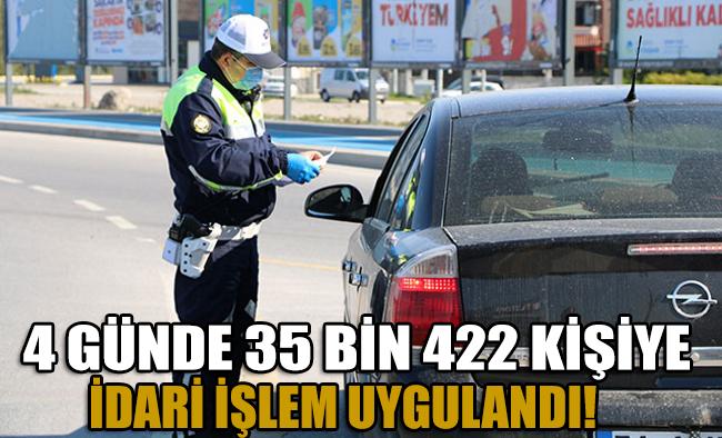 İçişleri Bakanlığı duyurdu: 4 günde 35 bin 422 kişiye idari işlem yapıldı