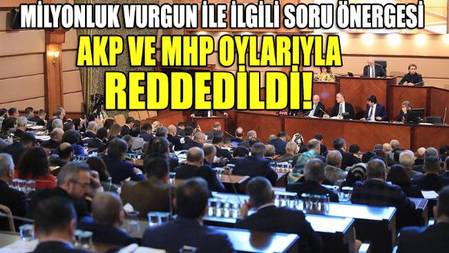 İETT'deki milyonluk vurguna ilişkin soru önergesi AKP ve MHP oylarıyla reddedildi