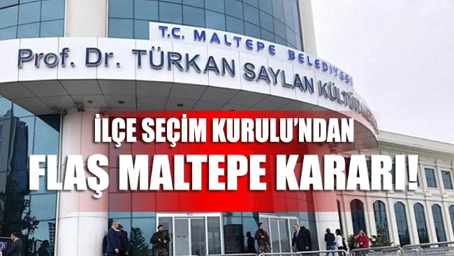 İlçe Seçim Kurulu'ndan flaş Maltepe kararı!