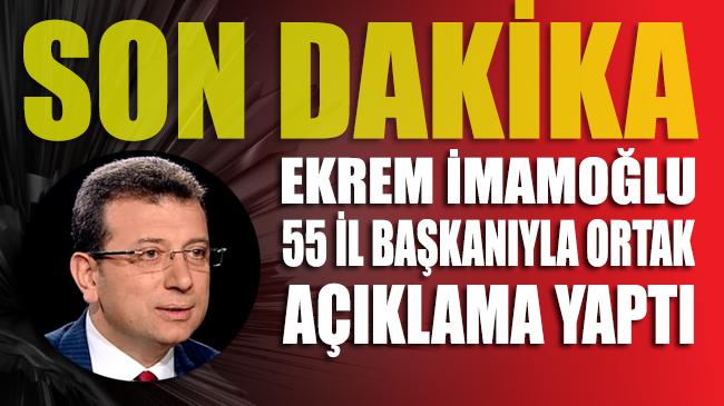 İmamoğlu 55 il başkanıyla ortak açıklama yaptı