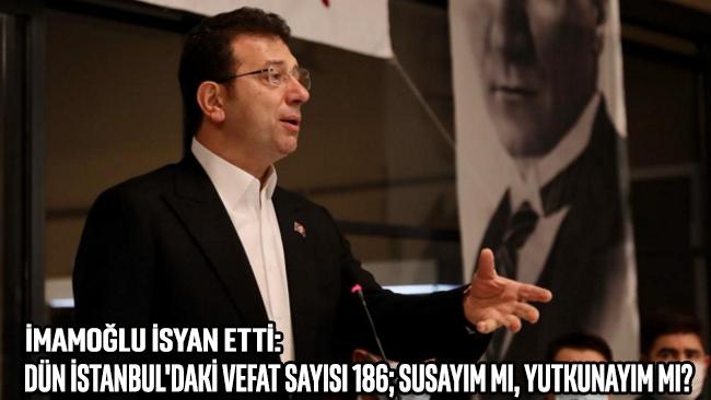 İmamoğlu: Dün İstanbul'daki vefat sayısı 186; susayım mı, yutkunayım mı?