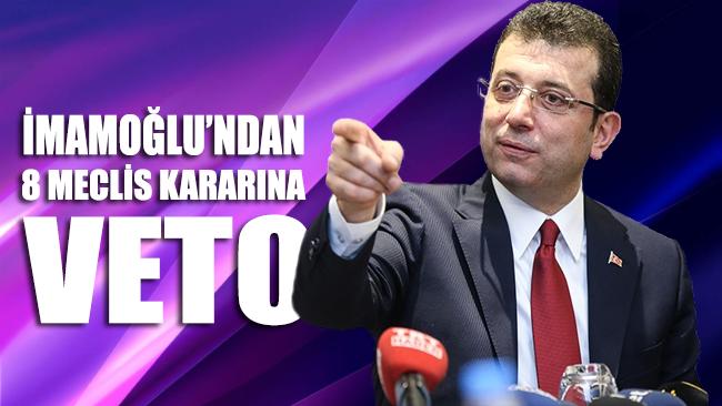 İmamoğlu'ndan 8 meclis kararına veto