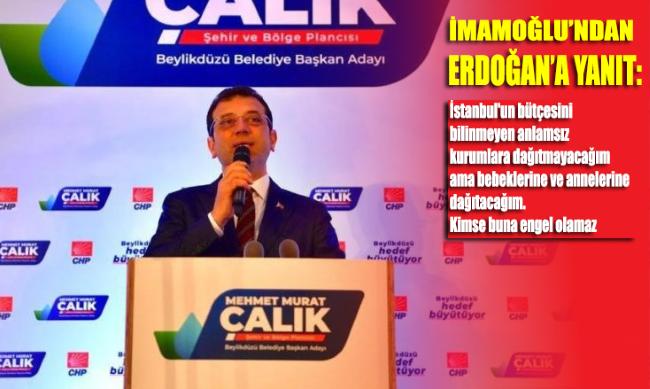 İmamoğlu'ndan Erdoğan'a yanıt: İstanbul'un bütçesini bilinmeyen anlamsız kurumlara dağıtmayacağım ama bebeklerine ve annelerine dağıtacağım. Kimse buna engel olamaz.