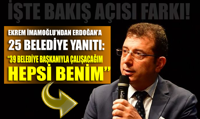 """İmamoğlu'ndan Erdoğan'a anlamlı '25 Belediye' yanıtı: """"Hepsi benim…"""""""