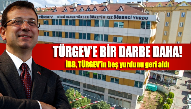 İmamoğlu'ndan TÜRGEV'e bir darbe daha... İBB, TÜRGEV'in beş yurdunu geri aldı