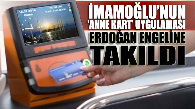 İmamoğlu'nun 'Anne Kart' uygulaması Erdoğan engeline takıldı